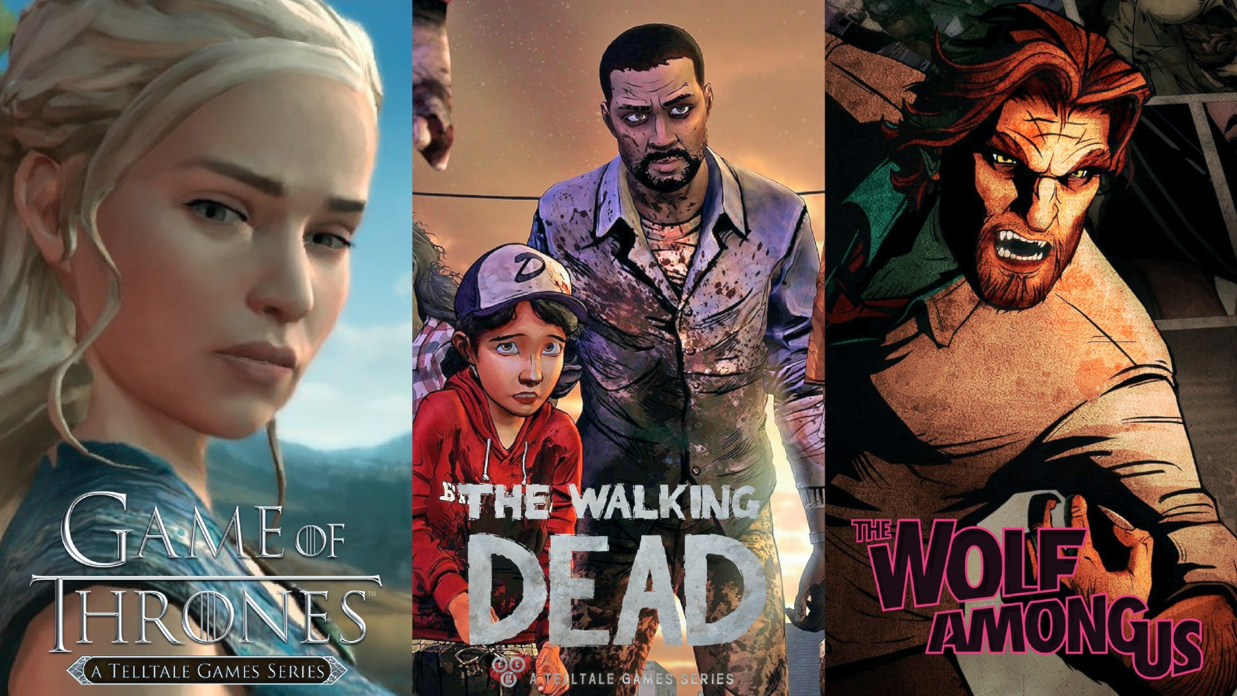 Game of Thrones developed and published by Telltale Games; The Walking Dead developed by Skybound Games and Telltale Games, published by Telltale Games; The Wolf Among Us developed and published by Telltale Games.